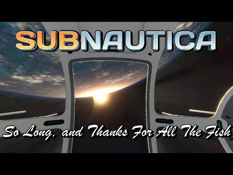 Subnautica - So Long, and Thanks For All The Fish