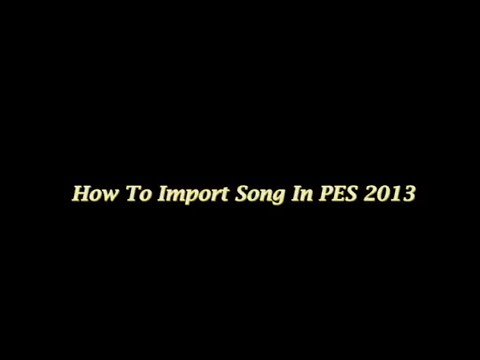 How to import a song in PES 2013 (HD 2017)