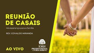 Reunião de Casais   12/06/2021   Rev. Edvaldo Miranda