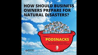 Podsnacks Episode 8: How Should Business Owners Prepare For Natural Disasters?