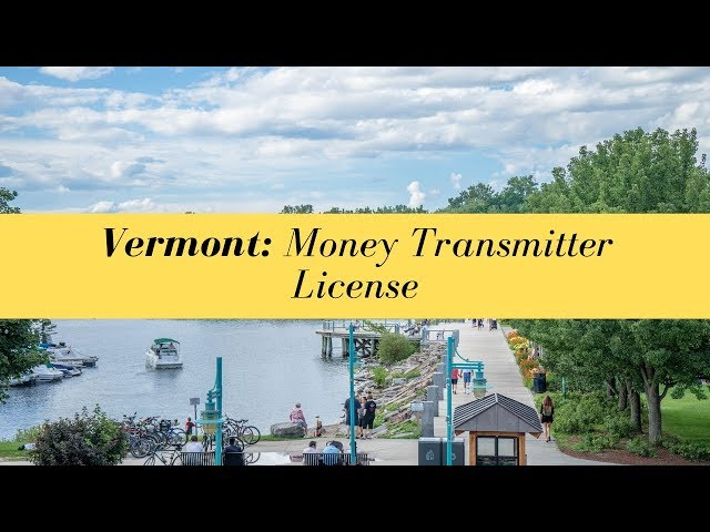 Vermont Money Transmitter License (UPDATED FOR 2020)