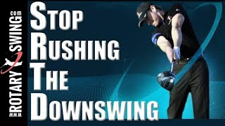 Stop Rushing the Downswing Trick!