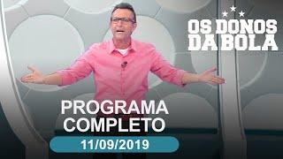 Os Donos da Bola - 11/09/2019 - Programa completo