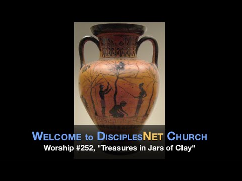 """DisciplesNet Worship #252, """"Treasures in Jars of Clay,"""" (R. Smith, 05.31.2015)"""