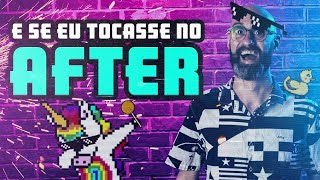 E Se Eu Tocasse no AFTER