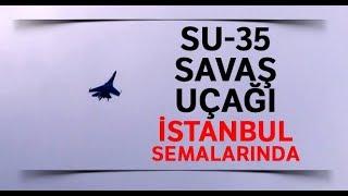 Rus Yapımı SU-35 Savaş Uçağı İstanbul'da Gösteri Uçuşu Yaptı