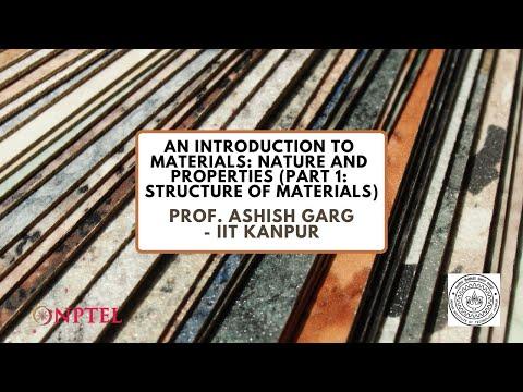 Intro - An Introduction to Materials: Nature and Properties- Prof. Ashish Garg