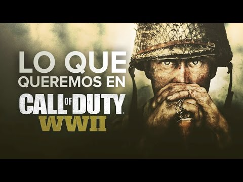 Lo que queremos ver en Call of Duty: WWII