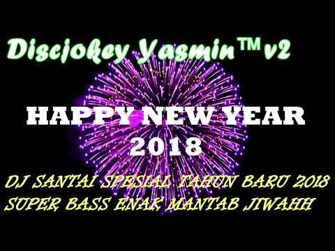 DJ SANTAI SPESIAL TAHUN BARU 2018 | SUPER BASS ENAK MANTAB JIWAHH
