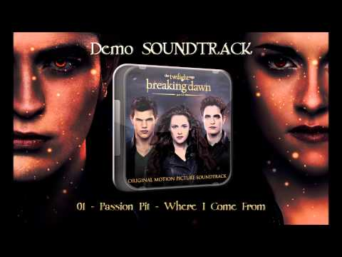 01) Passion Pit - Where I Come From (Demo Soundtrack Breaking Dawn P.2)