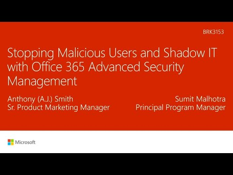 Stopping Malicious Users and Shadow IT with Office 365 Advanced Security Management - BRK3153