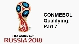 2018 FIFA World Cup: South American Qualifying - Part 7