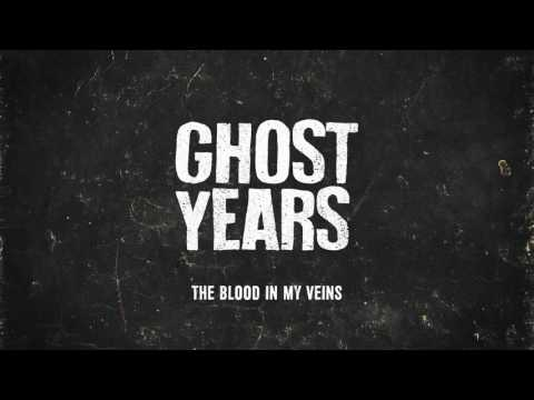 Ghost Years - The Blood In My Veins mp3