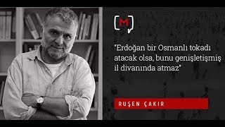 """Ruşen Çakır: """"Erdoğan bir Osmanlı tokadı atacak ol"""
