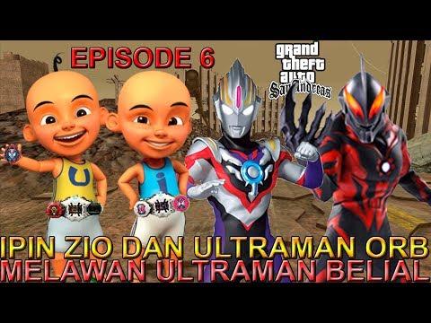 download IPIN ZIO DAN ULTRAMAN ORB MELAWAN ULTRAMAN BELIAL !!! (EPISODE 6) - GTA KAMEN RIDER ZI-O UPIN IPIN