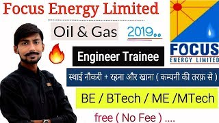 FOCUS ENERGY recruitment 2019 (OIL & GAS) - Engineer Trainee | BE/BTech | NO FEE