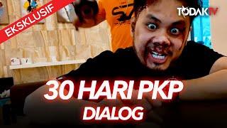 30 Hari PKP! | Dialog | Todak TV