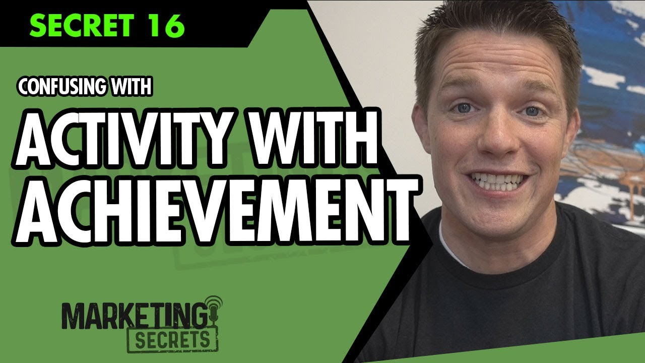 Secret #16: Confusing With Activity With Achievement