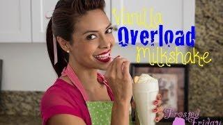Vanilla Overload Milkshake [national Vanilla Milkshake Day!]