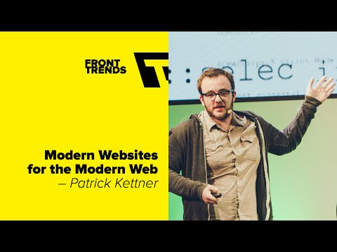 Modern Websites for the Modern Web – Patrick Kettner / Front-Trends