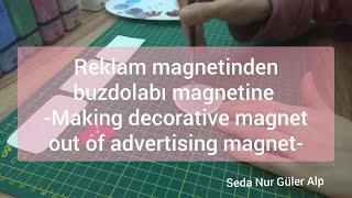 Reklam magnetinden buzdolabı magnetine- Making decorative magnet out of advertising magnet
