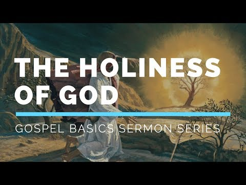 The Holiness of God | Gospel Basics Sermon Series #4 – The
