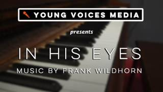 Young Voices Media - In His Eyes - Title Track - Music by Frank Wildhorn