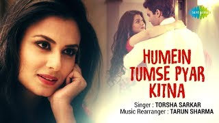This rendition of humein tumse pyar kitna by torsha sarkar is a sentimental one. featuring sarkar, rupali rahul, gaurav nain, the song rearranged b...
