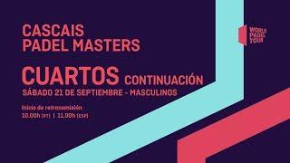 Cuartos Masculinos Continuación - Cascais Padel Master  2019 - World Padel Tour