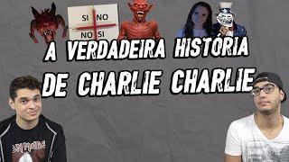 A VERDADEIRA HISTÓRIA DE CHARLIE CHARLIE