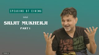Srijit Mukherji Interview | Part 1 of 3 | Speaking of Cinema