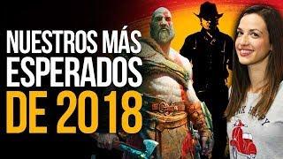 Los videojuegos MÁS ESPERADOS de 2018 en la redacción
