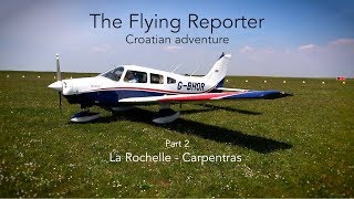 Flying in Europe Part 2 - The Flying Reporter - La Rochelle to Carpentras