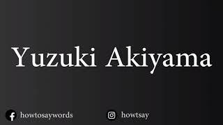 How To Pronounce Yuzuki Akiyama