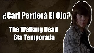 ¿Carl Perderá el Ojo? - The Walking Dead Sexta Temporada 6 Capítulo 8