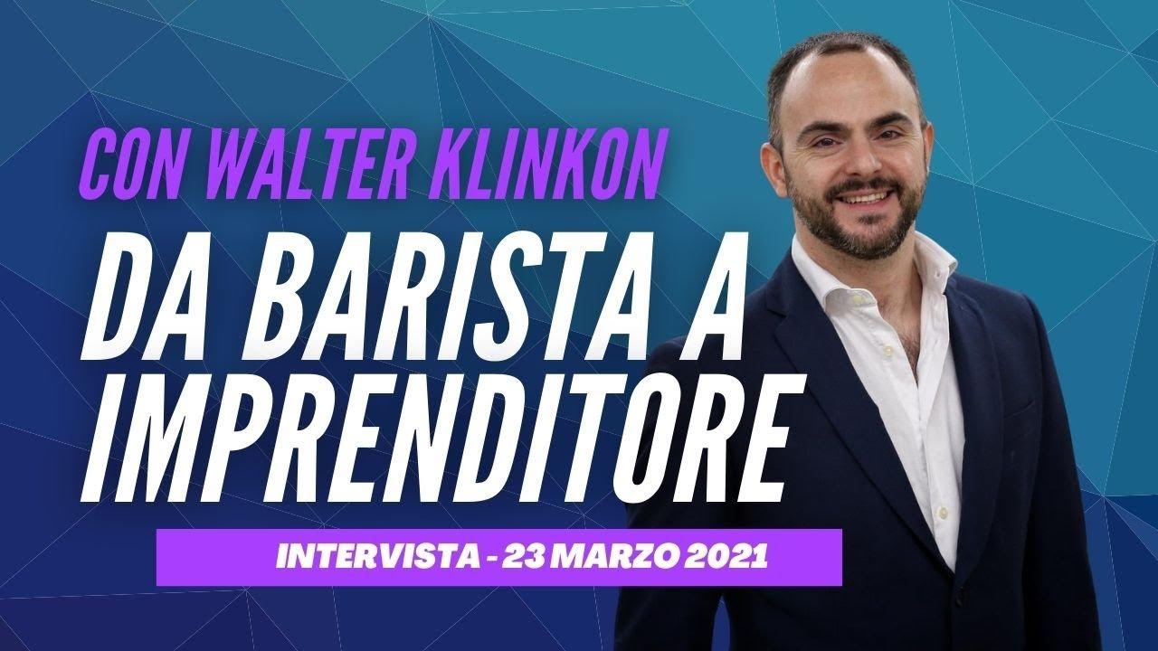 Da Barista a Imprenditore - La mia intervista con Walter Klinkon