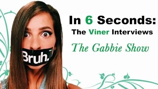 IN 6 SECONDS, THE VINER INTERVIEWS: THE GABBIE SHOW