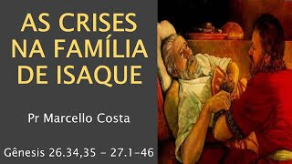 As Crises na Família de Isaque - Pr Marcello Costa