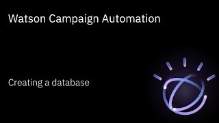 Creating a database using Watson Campaign Automation