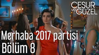 Cesur ve Güzel 8. Bölüm - Merhaba 2017 Partisi