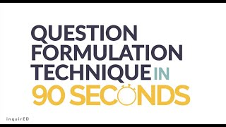 The Question Formulation Technique in 90 Seconds.