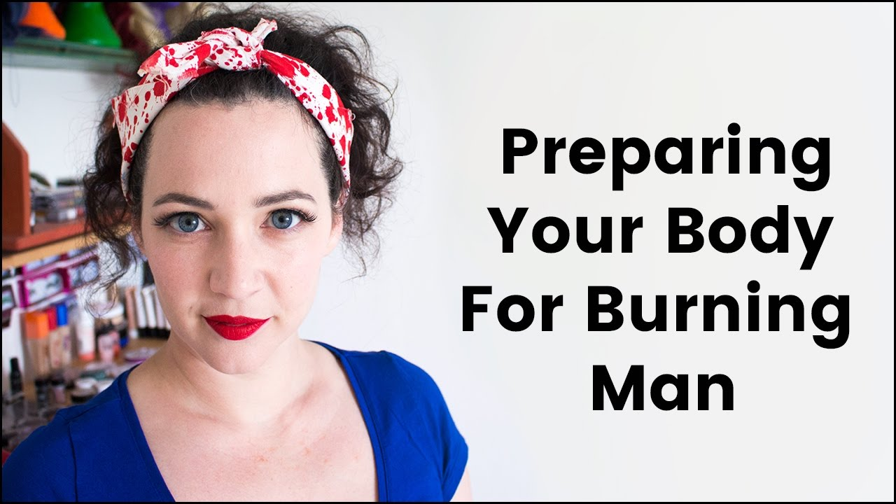 Preparing Your Body For Burning Man Youtube