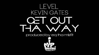Level ft. Kevin Gates - Get Out Tha Way Prod. By @EQthaMISFIT for MiddleFinga Productions