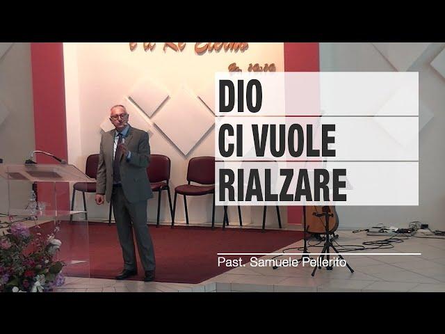 Dio ci vuole rialzare - Past. Samuele Pellerito | Sorgente di Vita