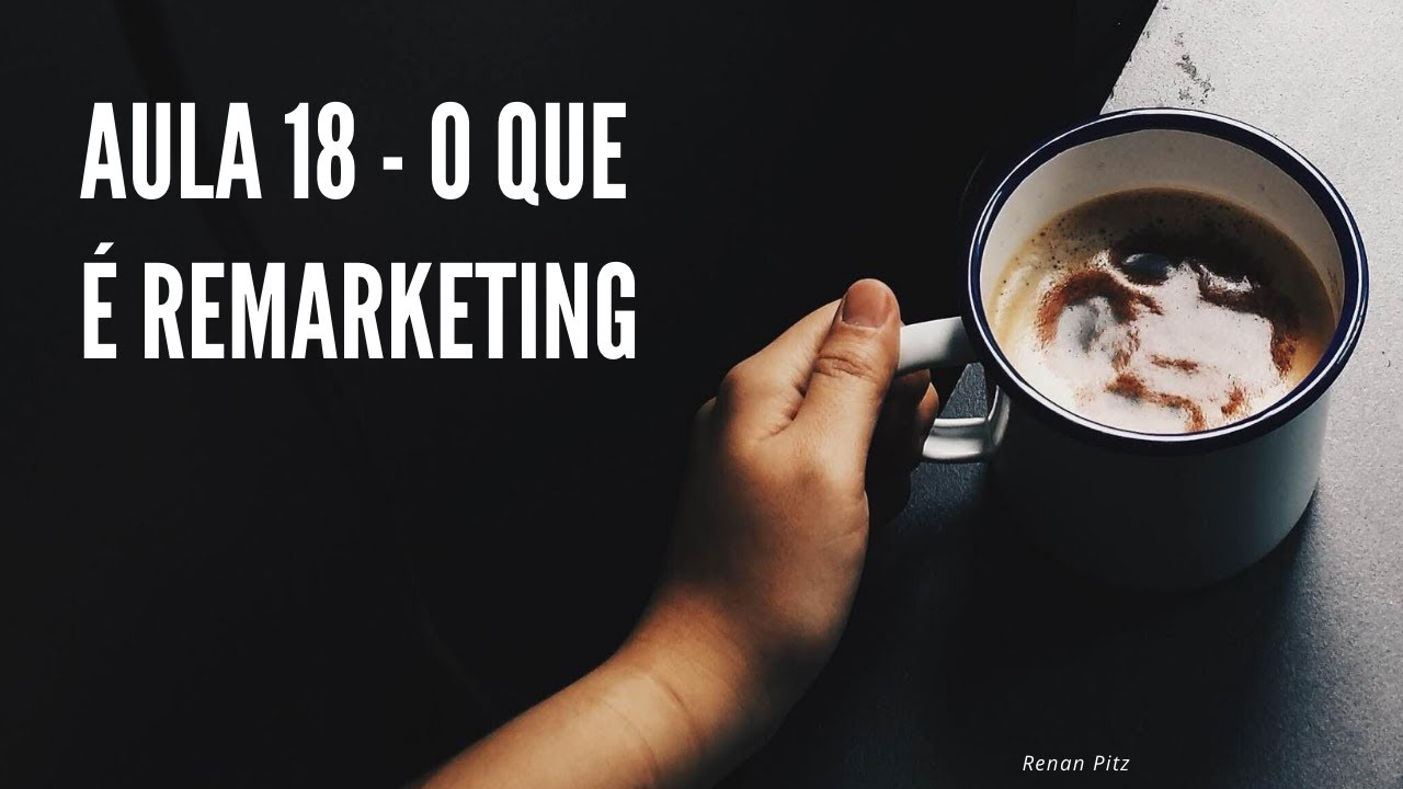 Aula 18 – O que é Remarketing