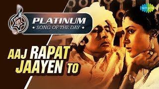 Platinum song of the day Aaj Rapat Jaayen आज रपट जायें 21st February