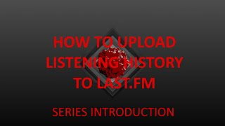 Introducing Last.fm series - How to upload all previous listening history