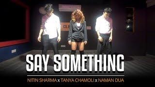Say Something | Justin Timberlake | Dance Choreography | Nitin Sharma X Tanya Chamoli X Naman Dua