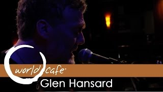 """Glen Hansard - """"Grace Beneath the Pines"""" (Recorded Live for World Cafe)"""