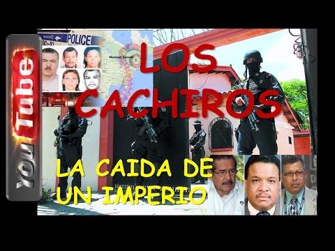 LOS CACHIROS!¡! La Caida de un Imperio, Propiedades, Lujos, Complices y Asesinatos